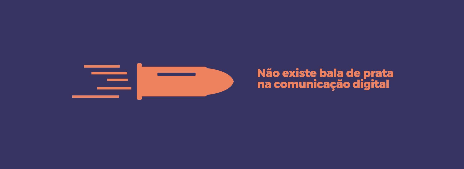 Não existe bala de prata na comunicação digital